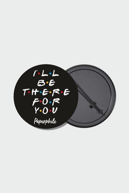 I'll be there for you – Friends Badge