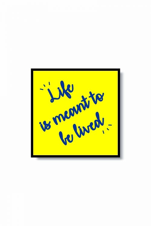 Life is meant to be lived Frame