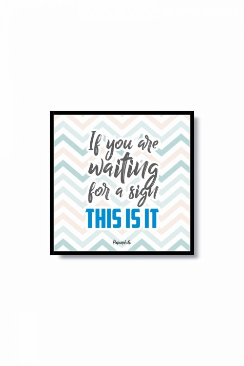 If You are Waiting for a sign – Motivational Frame